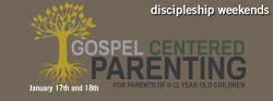 Gospel Centered Parenting: Saturday Part 1 of 3