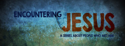 """Encountering Jesus"" Series"